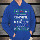 All I Want For Christmas Is 12 Nights Of Sleep Unisex Hoodie