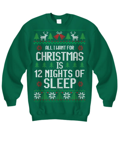 All I Want For Christmas Is 12 Nights Of Sleep Unisex Sweatshirt