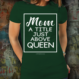 Mom - A Title Just Above Queen - Unisex