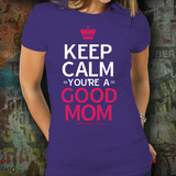Keep Calm - You're A Good Mom! - Unisex