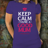 Keep Calm - You're A Good Mum! - Unisex