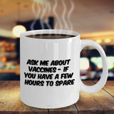 Ask Me About Vaccines - If You Have A Few Hours To Spare Mug
