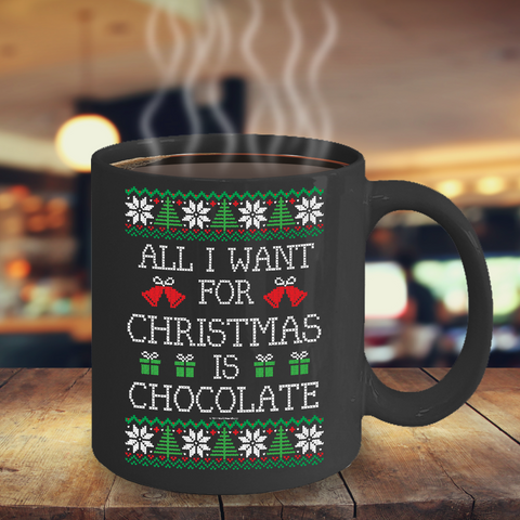 All I Want For Christmas Is Chocolate Mug