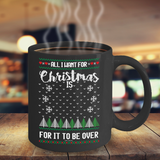 All I Want For Christmas Is For It To Be Over Mug