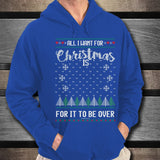 All I Want For Christmas Is For It To Be Over Unisex Hoodie