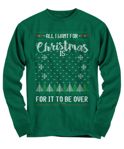 All I Want For Christmas Is For It To Be Over Unisex Long Sleeve Tee