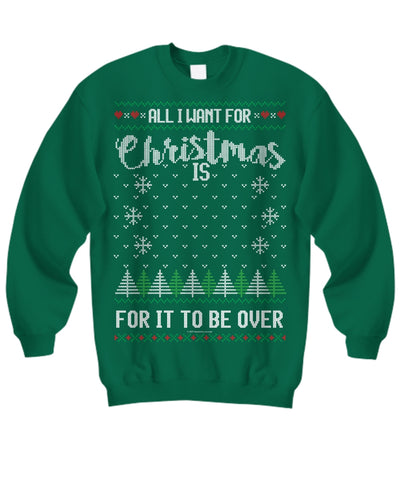 All I Want For Christmas Is For It To Be Over Unisex Sweatshirt