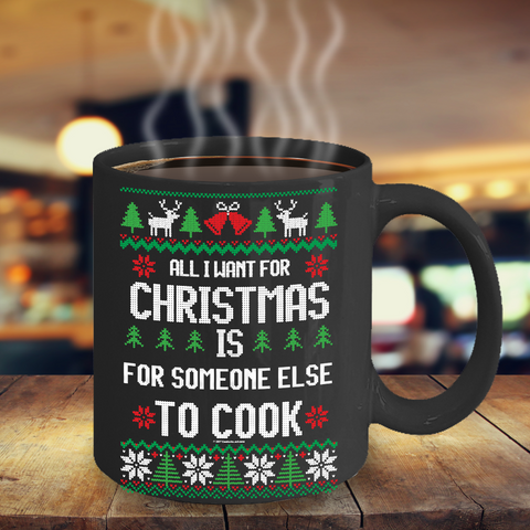 All I Want For Christmas Is For Someone Else To Cook Mug
