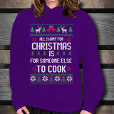 All I Want For Christmas Is For Someone Else To Cook Unisex Hoodie