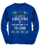 All I Want For Christmas Is For Someone Else To Cook Unisex Long Sleeve Tee
