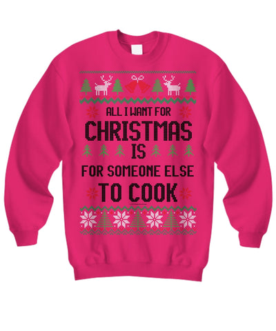 All I Want For Christmas Is For Someone Else To Cook Unisex Sweatshirt