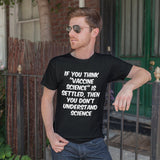 "If You Think ""Vaccine Science"" Is Settled Then You Don't Understand Science Unisex T-Shirt"