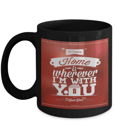 Home Is Wherever I'm With You Mug (8 Options Available)