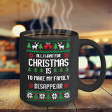 All I Want For Christmas Is To Make My Family Disappear Mug