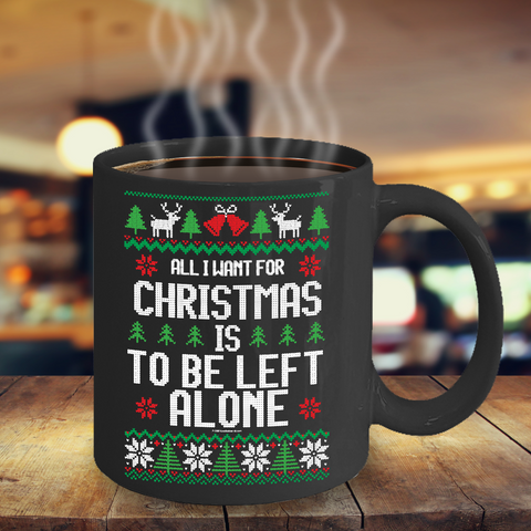 All I Want For Christmas Is To Be Left Alone Mug