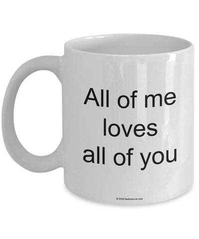 All Of Me Loves All Of You Mug (7 Options Available)