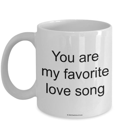 You Are My Favorite Love Song Mug (7 Options Available)
