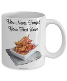 You Never Forget Your First Love (Bacon) Mug