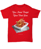 You Never Forget Your First Love (Bacon) Unisex Tee