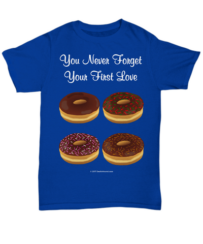 You Never Forget Your First Love (Donuts) Unisex Tee