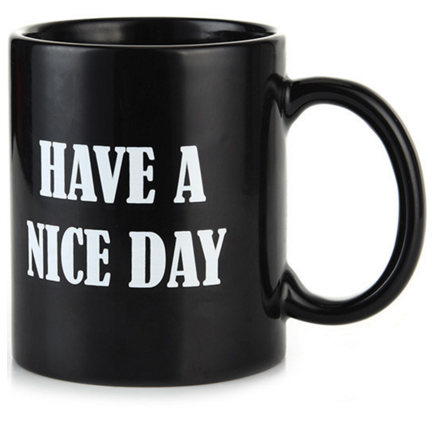 Have a nice day asshole mug then again