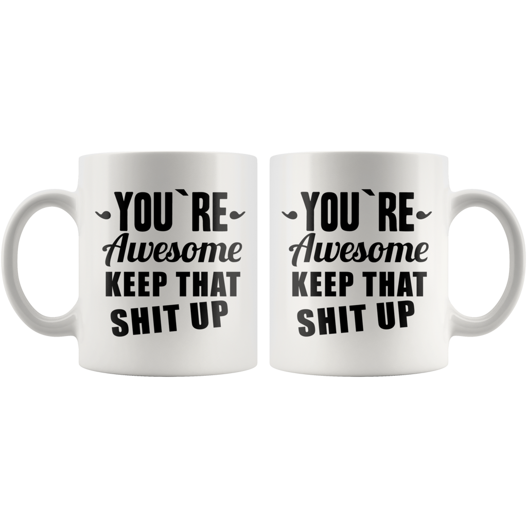 You're Awesome, Keep That Shit Up Mug