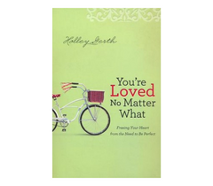 You're Loved No Matter What by Holley Gerth