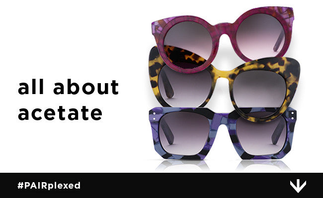 All About Acetate Sunglasses
