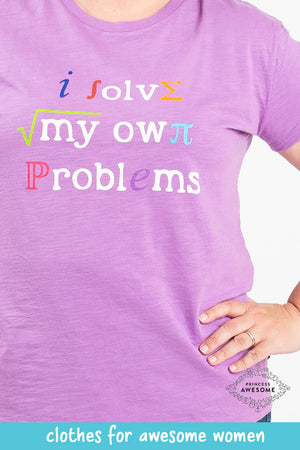 """I Solve My Own Problems"" Math Adult T-Shirt"