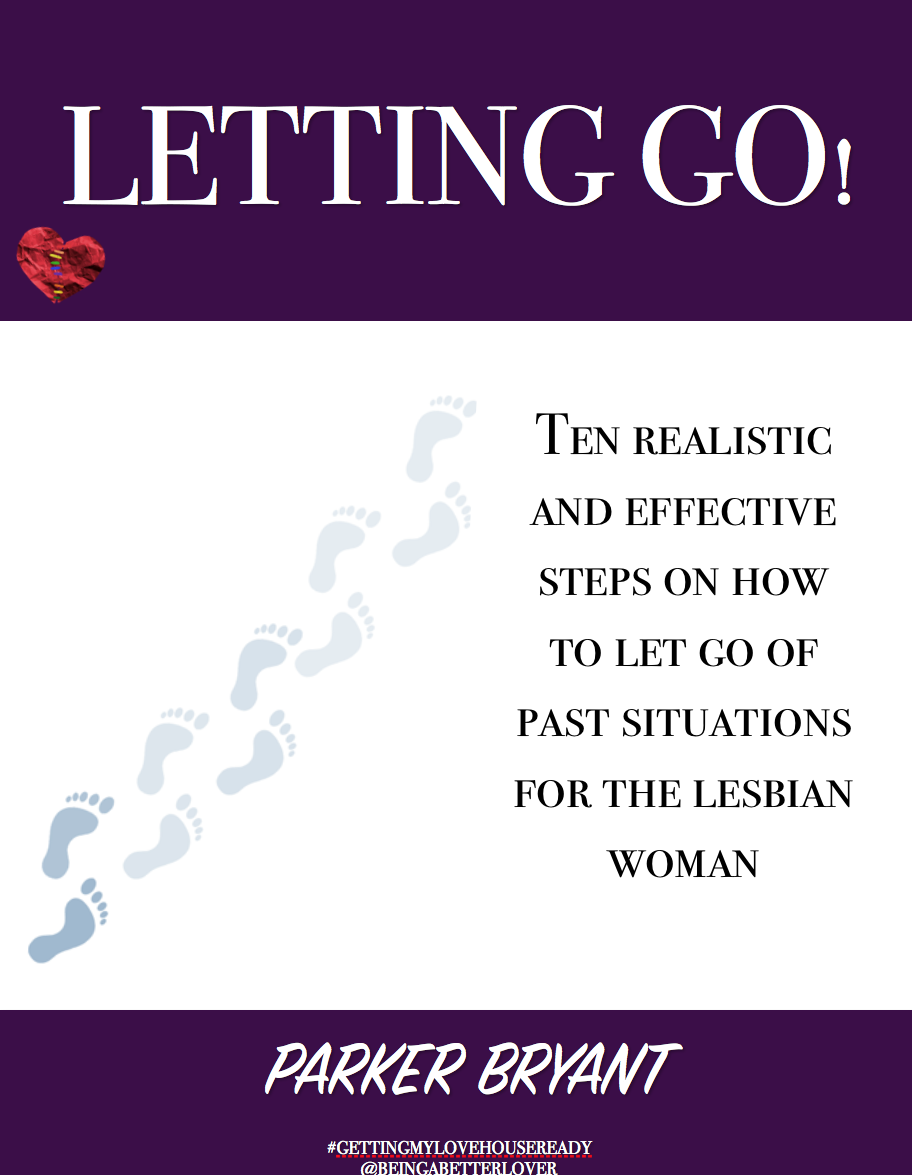 Letting Go! Ten Realistic and Effective Steps on How to Let Go Of Past Situations For The Lesbian Woman