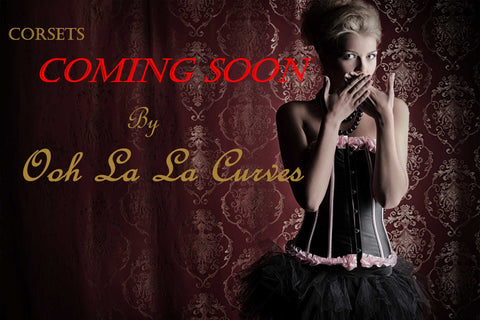 Corsets COMING SOON to Ooh La La Curves!!