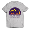 """Dude, that camping trip was in tents"" T-Shirt"