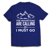 """The Mountains Are Calling And I Must Go"" T-Shirt (Front)"