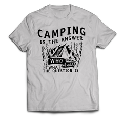 """Camping is the answer, who cares what the question is"" T-Shirt (Front)"