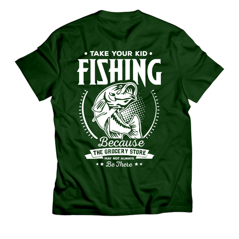 """Take Your Kid Fishing, Because The Grocery Store May Not Always Be There"" T-Shirt (Back)"