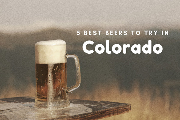 5 Best Beers to Try in Colorado