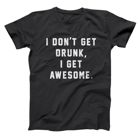 I Dont Get Drunk I Get Awesome Men's T-Shirt