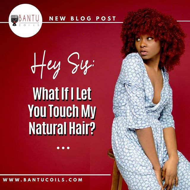 Hey Sis: What if I Let You Touch My Natural Hair?