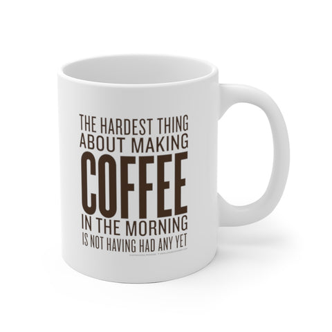 The Hardest Thing About Making Coffee in the Morning Is Not Having Had Any Yet White Ceramic Mug - Lost Art Stationery