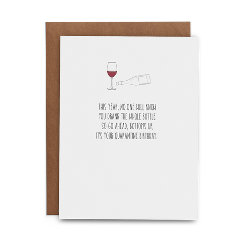 This Year No One Will Know You Drank the Whole Bottle So Go Ahead Bottoms Up It's Your Quarantine Birthday - Lost Art Stationery