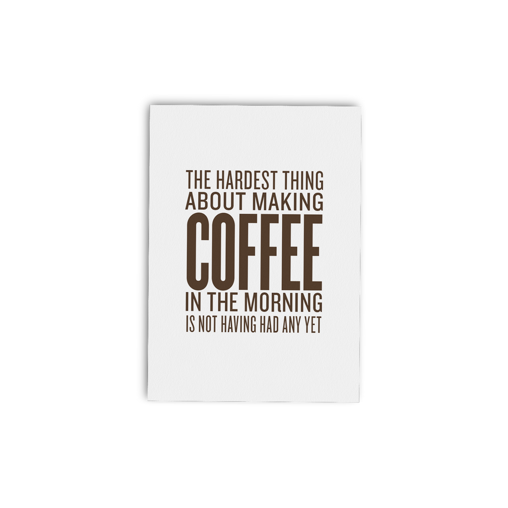 The Hardest Thing about Making Coffee in the Morning is not Having Had Any Yet