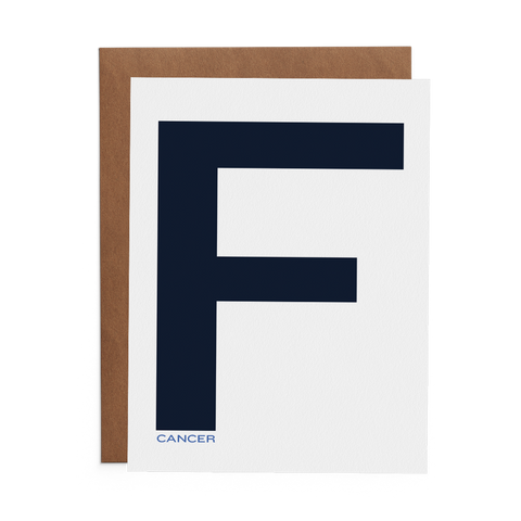 100 percent cotton paper greeting card with a very large blue F over the small word cancer.