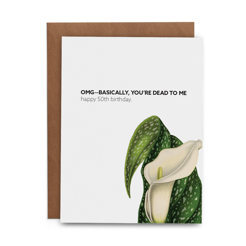 OMG—Basically, You're Dead to Me Happy 50th Birthday Greeting Card - Lost Art Stationery