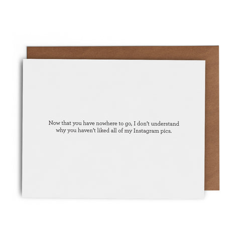 Now That You Have Nowhere To Go, I Don't Understand Why You Haven't Liked All of My Instagram Pics. - Lost Art Stationery