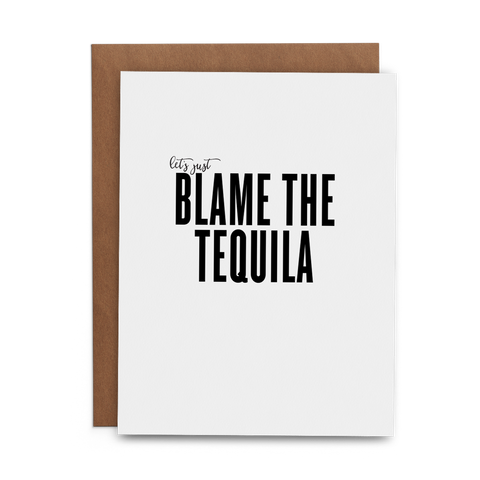 Let's Just Blame the Tequila in bold font on 100% cotton white greeting card with kraft envelope designed by Chris Lykins of Lost Art Stationery
