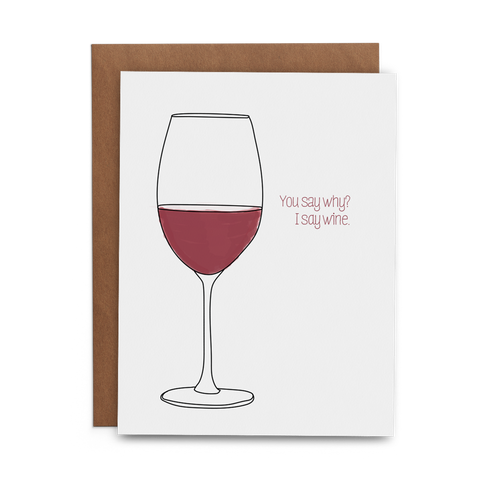 You Say Why? I Say Wine. - Lost Art Stationery