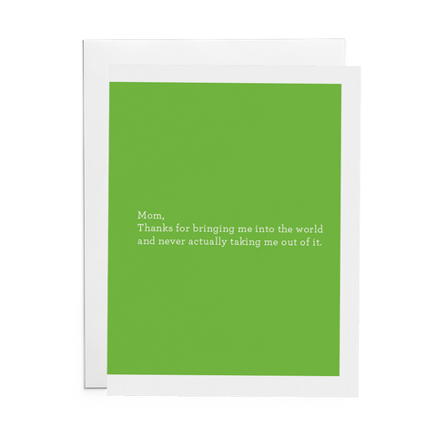 Mom, Thanks for bringing me into the world and never actually taking me out of it. Mothers Day Greeting Card