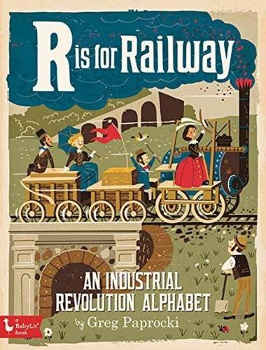 R Is for Railway: An Industrial Revolution Alphabet