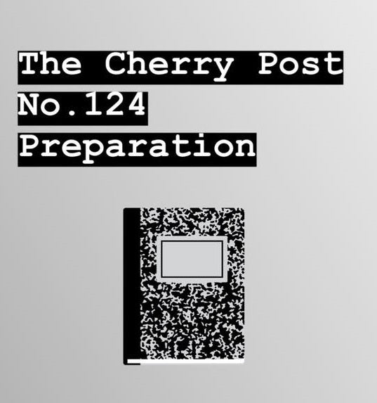 The Cherry Post No.124 | Preparation
