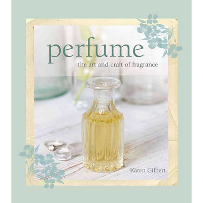 Perfume The Art and Craft of Fragrance